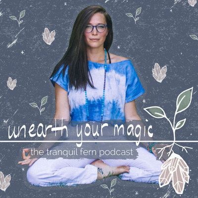 Unearth Your Magic: the Tranquil Fern Podcast