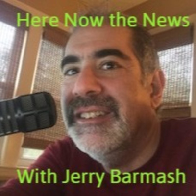 Here Now the News with Jerry Barmash