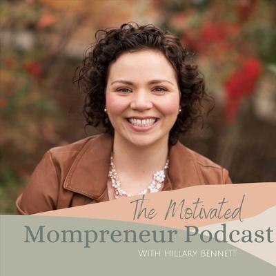 The Motivated Mompreneur Podcast - Productivity, Mindset & Connection for Mom Entrepreneurs