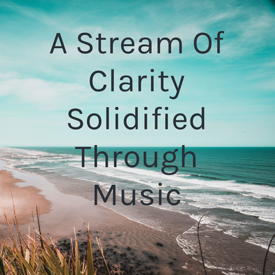 A Stream Of Clarity Solidified Through Music