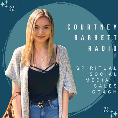 Courtney Barrett Radio | Spiritual Social Media + Sales