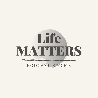 Life Matters by CMK