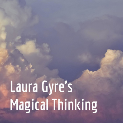Laura Gyre's Magical Thinking