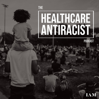 The Healthcare Antiracist Podcast