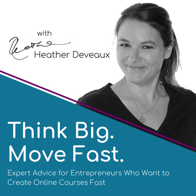 Think Big, Move Fast with Heather Deveaux