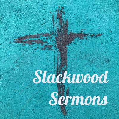 Slackwood Sermons