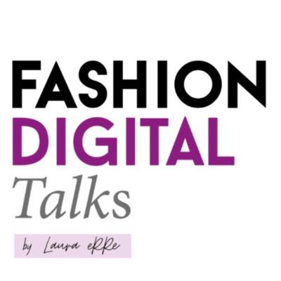 Fashion Digital Talks by Laura eRRe