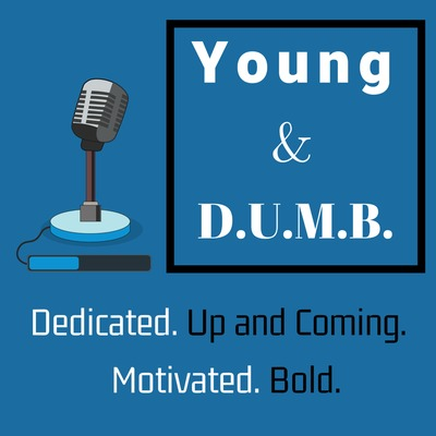 Young and D.U.M.B: The Millennial/Gen Z Journey To Success