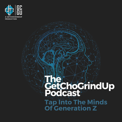 The GetChoGrindUp Podcast | The Next Generation Of Leaders