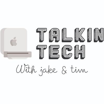 Talkin Tech with Jake & Tim