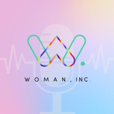 The W.O.M.A.N., Inc. Podcast