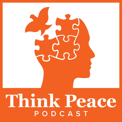 Think Peace Podcast: Where Peace Crosses the Mind