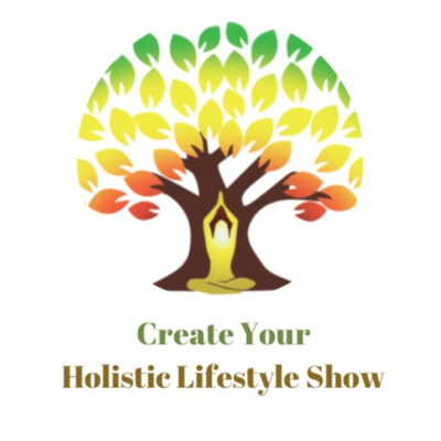 Create Your Holistic Lifestyle Show