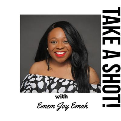 Take A Shot! with Emem Joy Emah