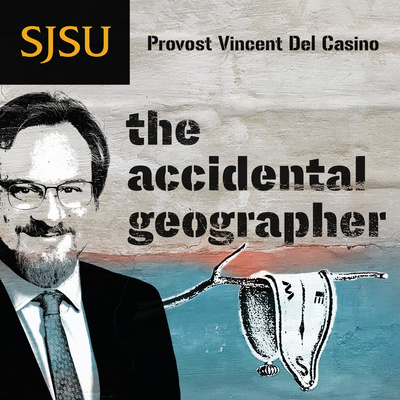 The Accidental Geographer: A Podcast with Vincent Del Casino, SJSU Provost