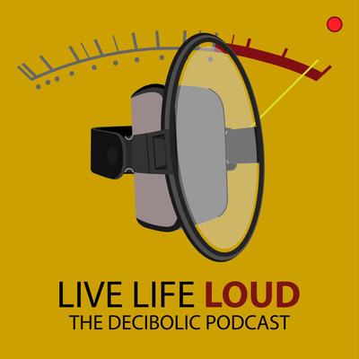 Live Life Loud: The Decibolic Podcast