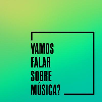 Vamos Falar Sobre Música?