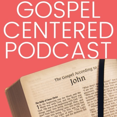 Gospel Centered Podcast