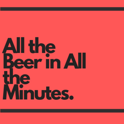 All the Beer in All the Minutes