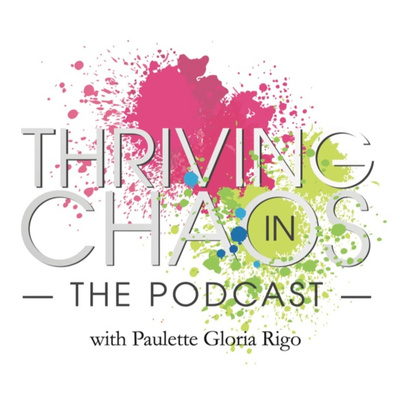 The Thriving In Chaos Project with Paulette Rigo