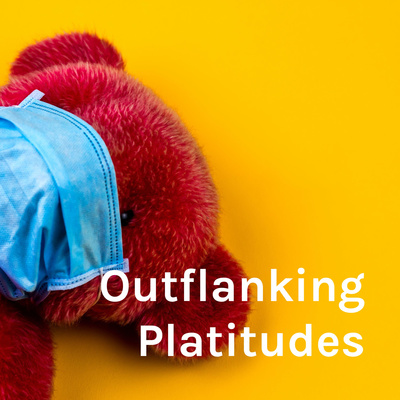 Outflanking Platitudes: Theorising the Pandemic