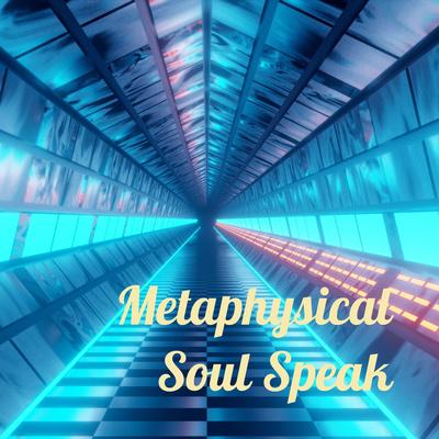 Metaphysical Soul Speak - - The Podcast!