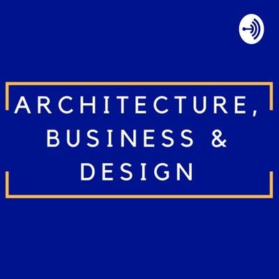Architecture, Business & Design