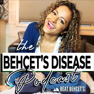 The Behcet's Disease Podcast (How To Beat Behçet's with Maritza Lord)