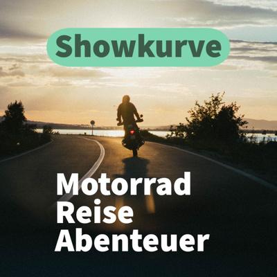SHOWKURVE – DER MOTORRAD, REISE UND ABENTEUER PODCAST