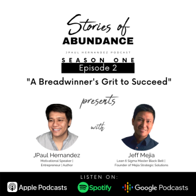 Stories of Abundance Episode 2: The Grit of a Breadwinner to Succeed with Jeff Mejia (@goodmorningmejia)