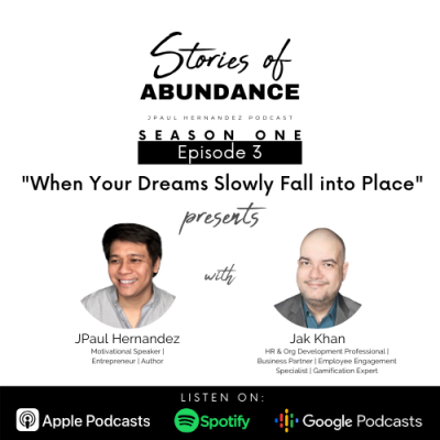 Stories of Abundance Episode 3: When Your Dreams Slowly Fall into Place with Jak Khan
