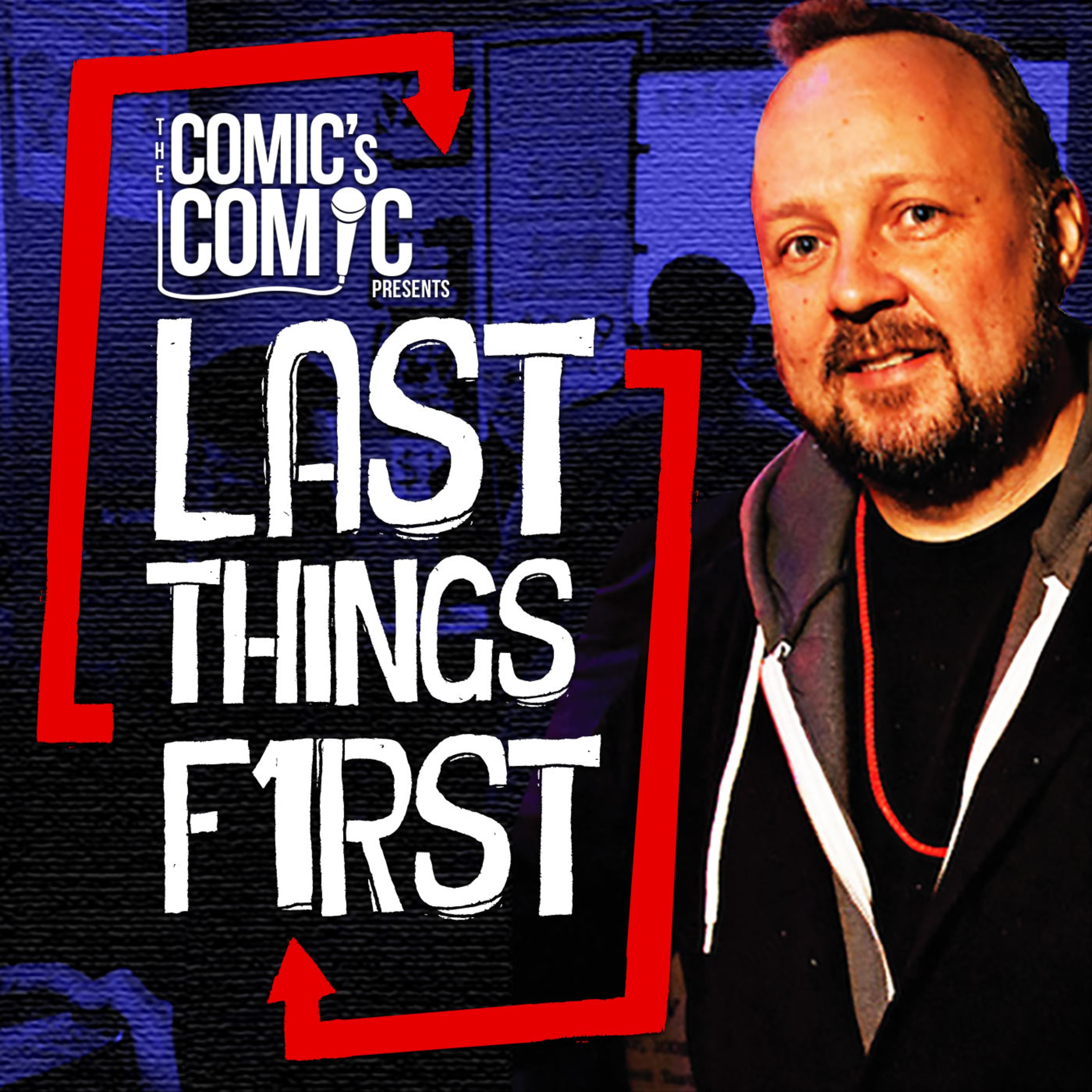 The Comic's Comic Presents Last Things First