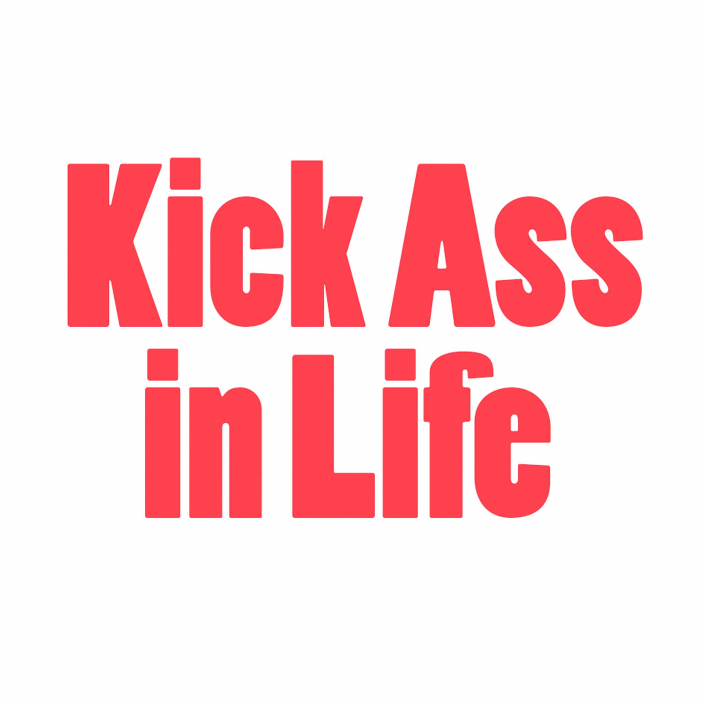 Kick Ass in Life