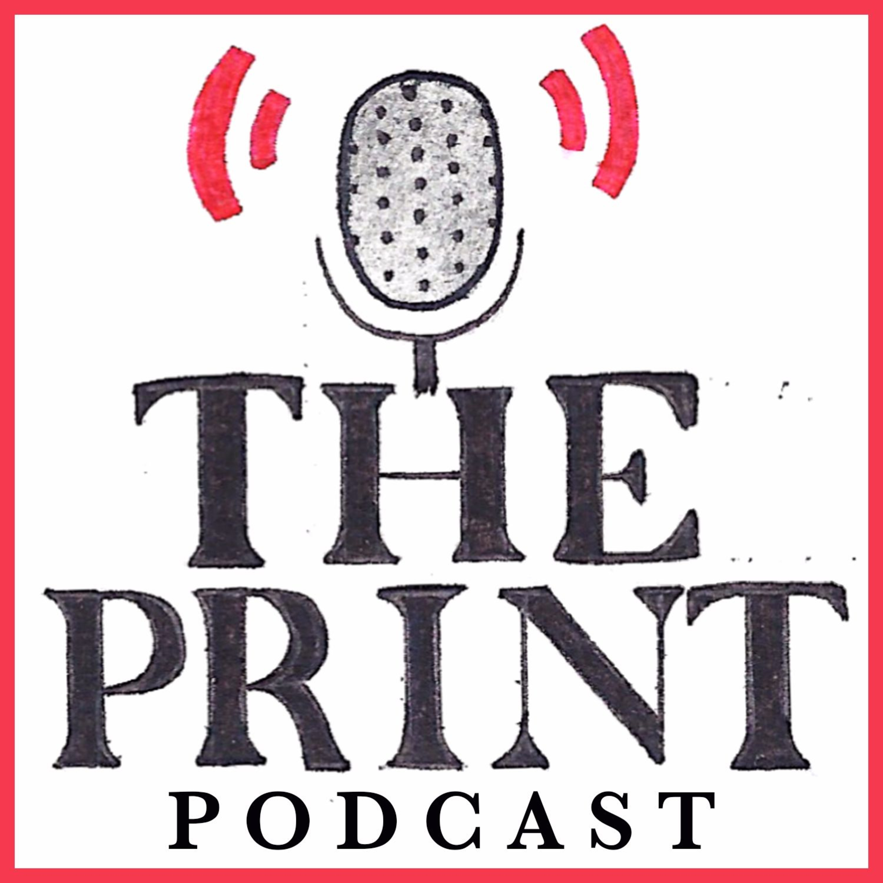 The Print Podcast