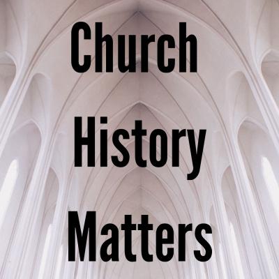 Church History Matters