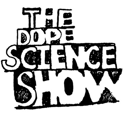 The Dope Science Show Podcast