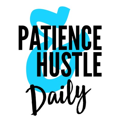 Patience & Hustle Daily