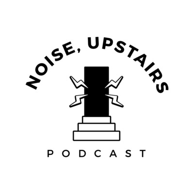 Noise, Upstairs