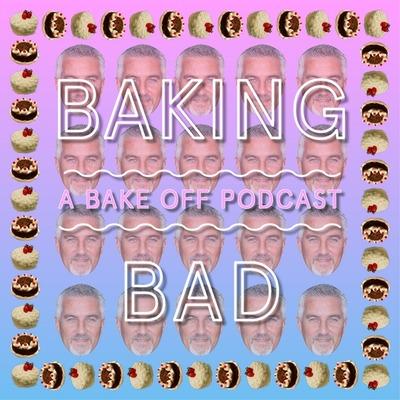 Baking Bad: A Bake Off Podcast