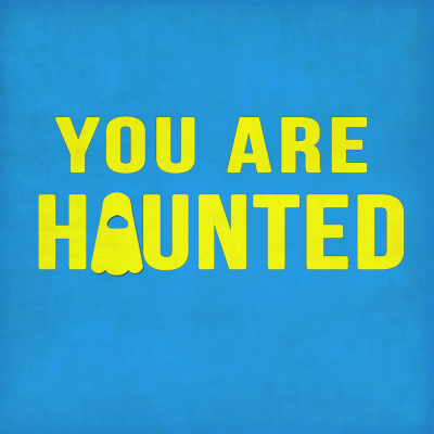 You Are Haunted