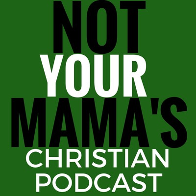Not Your Mama's Christian Podcast