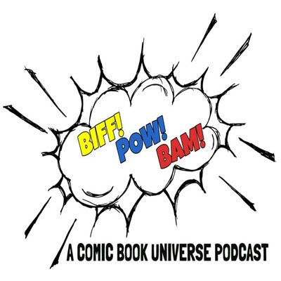 Biff!Pow!Bam!- A Comic Book Universe Podcast