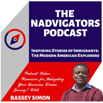 The Nadvigators Podcast - NADvigating the American Dream with Bassey Simon