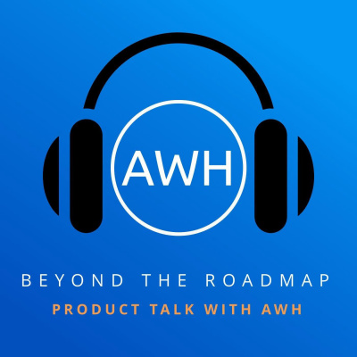 Beyond the Roadmap: Product Talk with AWH