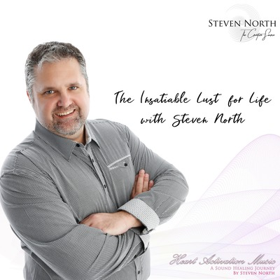 The Insatiable Lust for Life with Steven North