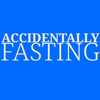 Accidentally Fasting