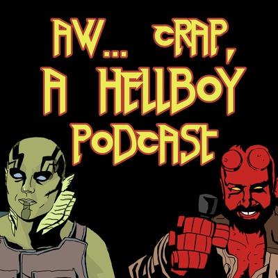 Aw...Crap, a Hellboy Podcast