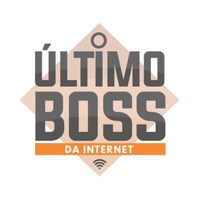 O Último Boss da Internet