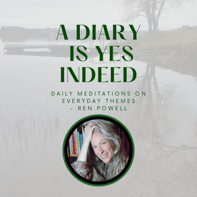 A Diary is Yes Indeed - Daily Meditations on Everyday Themes