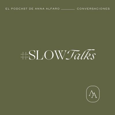 Slow Talks, el podcast de Anna Alfaro